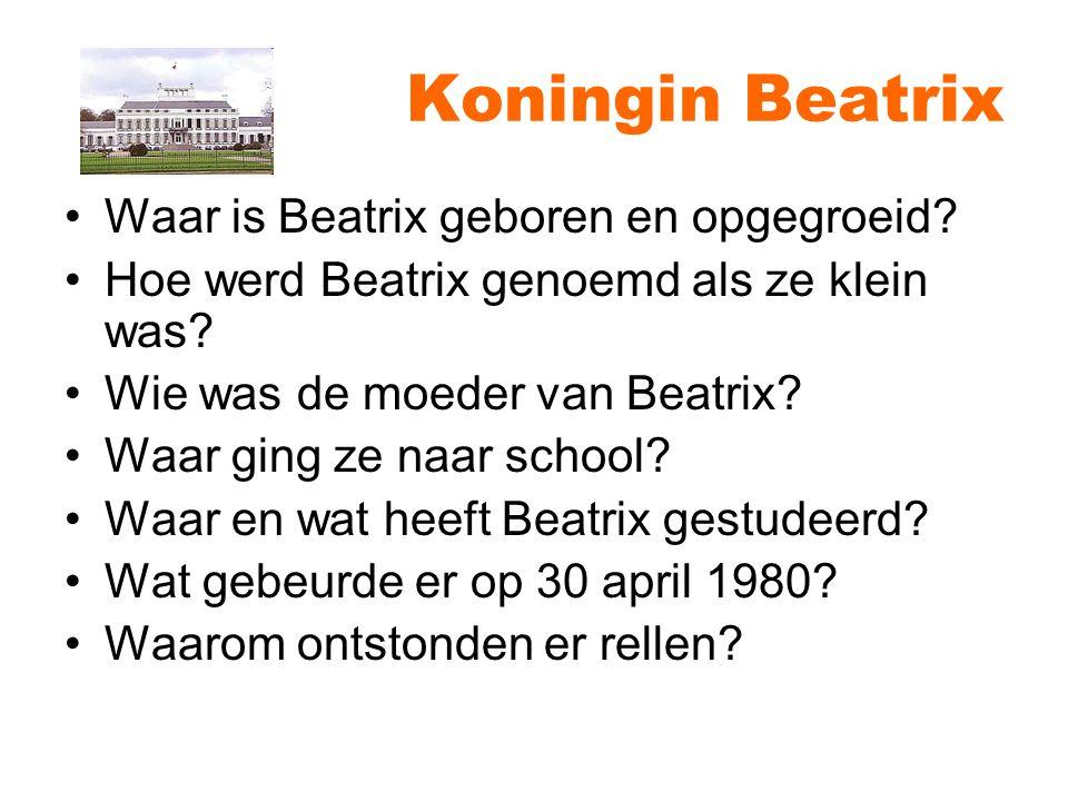 Koningin Beatrix Waar is Beatrix geboren en opgegroeid.