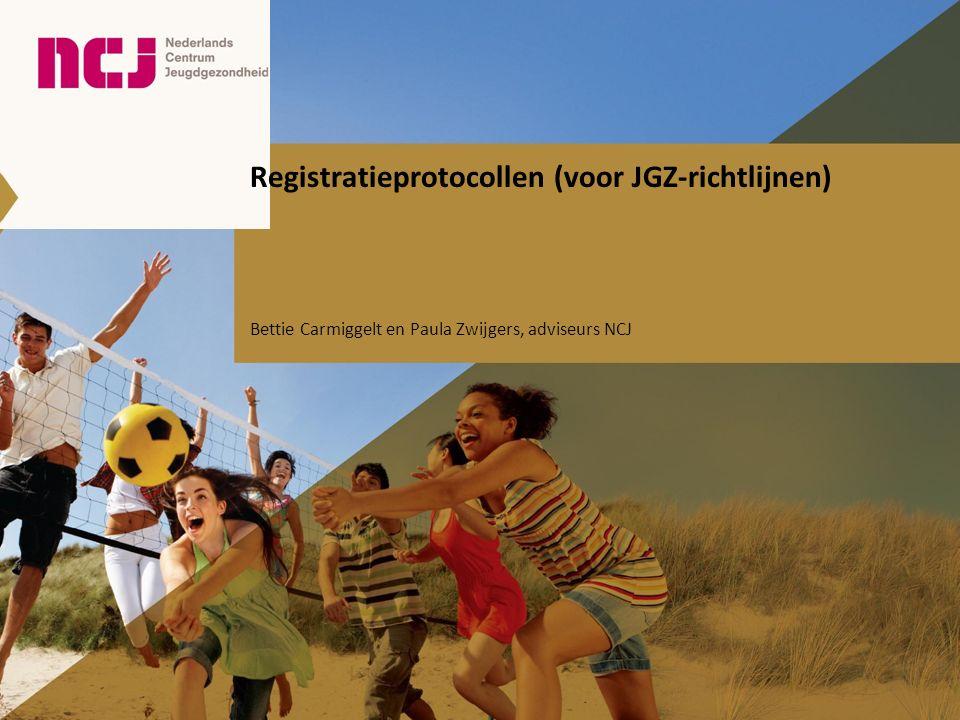 Registratieprotocollen (voor JGZ-richtlijnen) Bettie Carmiggelt en Paula Zwijgers, adviseurs NCJ