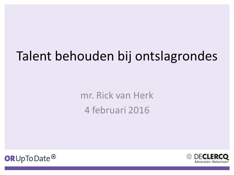 Talent behouden bij ontslagrondes mr. Rick van Herk 4 februari 2016