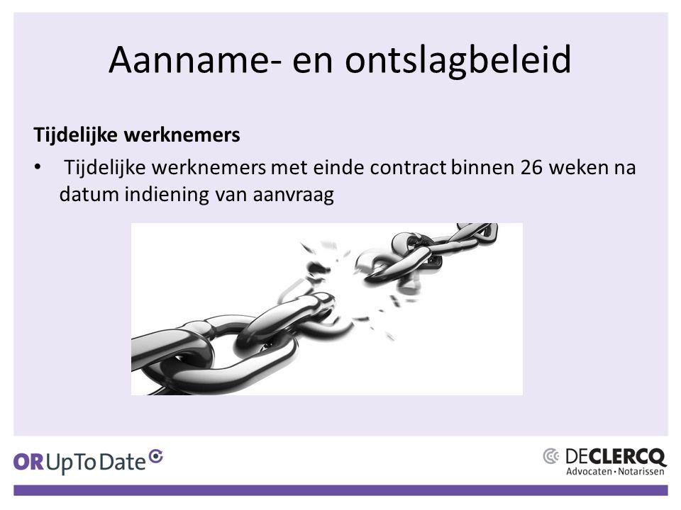 Aanname- en ontslagbeleid Tijdelijke werknemers Tijdelijke werknemers met einde contract binnen 26 weken na datum indiening van aanvraag