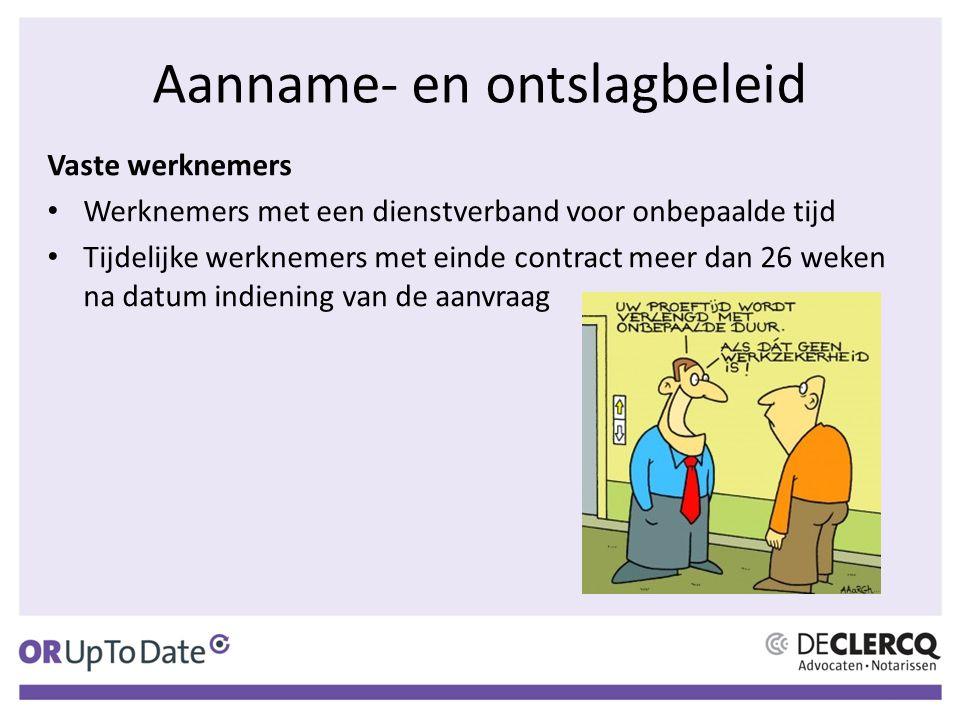 Aanname- en ontslagbeleid Vaste werknemers Werknemers met een dienstverband voor onbepaalde tijd Tijdelijke werknemers met einde contract meer dan 26 weken na datum indiening van de aanvraag