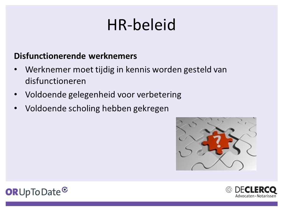 HR-beleid Disfunctionerende werknemers Werknemer moet tijdig in kennis worden gesteld van disfunctioneren Voldoende gelegenheid voor verbetering Voldoende scholing hebben gekregen