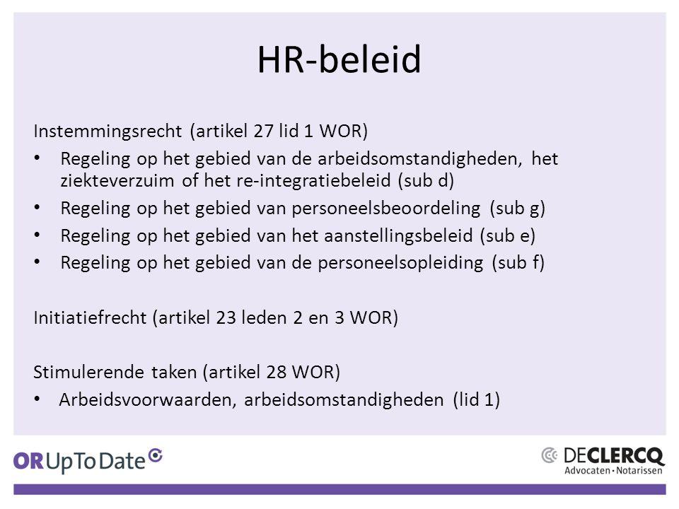 HR-beleid Instemmingsrecht (artikel 27 lid 1 WOR) Regeling op het gebied van de arbeidsomstandigheden, het ziekteverzuim of het re-integratiebeleid (sub d) Regeling op het gebied van personeelsbeoordeling (sub g) Regeling op het gebied van het aanstellingsbeleid (sub e) Regeling op het gebied van de personeelsopleiding (sub f) Initiatiefrecht (artikel 23 leden 2 en 3 WOR) Stimulerende taken (artikel 28 WOR) Arbeidsvoorwaarden, arbeidsomstandigheden (lid 1)