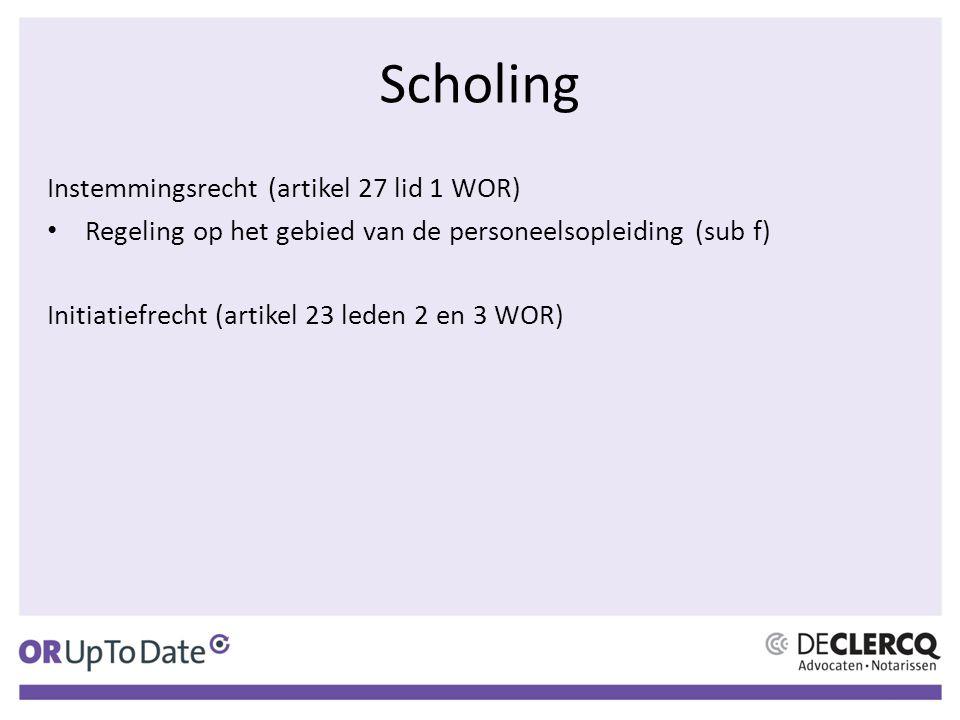 Scholing Instemmingsrecht (artikel 27 lid 1 WOR) Regeling op het gebied van de personeelsopleiding (sub f) Initiatiefrecht (artikel 23 leden 2 en 3 WOR)