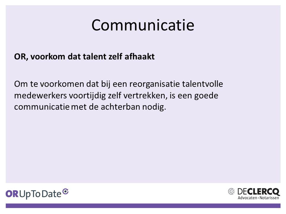 OR, voorkom dat talent zelf afhaakt Om te voorkomen dat bij een reorganisatie talentvolle medewerkers voortijdig zelf vertrekken, is een goede communicatie met de achterban nodig.
