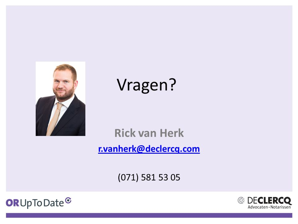 Rick van Herk r.vanherk@declercq.com (071) 581 53 05