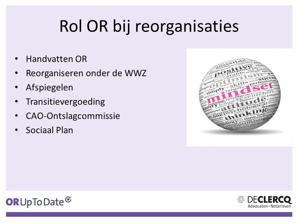 Rol OR bij reorganisaties Handvatten OR Reorganiseren onder de WWZ Afspiegelen Transitievergoeding CAO-Ontslagcommissie Sociaal Plan