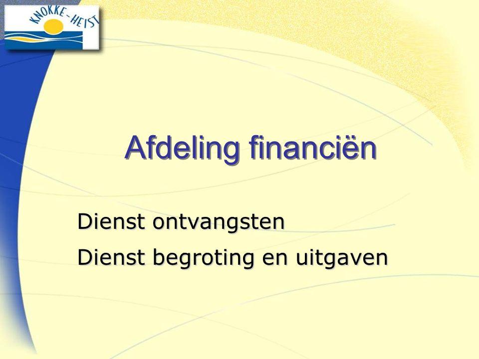 Afdeling financiën Dienst ontvangsten Dienst begroting en uitgaven