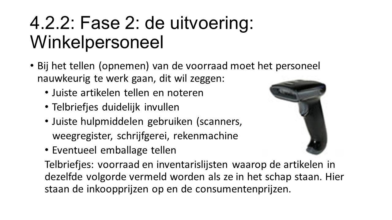 4.2.2: Fase 2: de uitvoering: Winkelpersoneel Bij het tellen (opnemen) van de voorraad moet het personeel nauwkeurig te werk gaan, dit wil zeggen: Jui