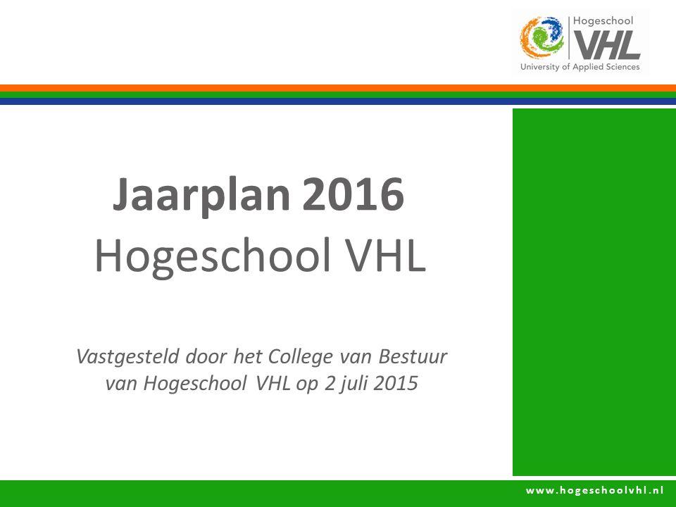 www.hogeschoolvhl.nl Jaarplan 2016 Hogeschool VHL Vastgesteld door het College van Bestuur van Hogeschool VHL op 2 juli 2015