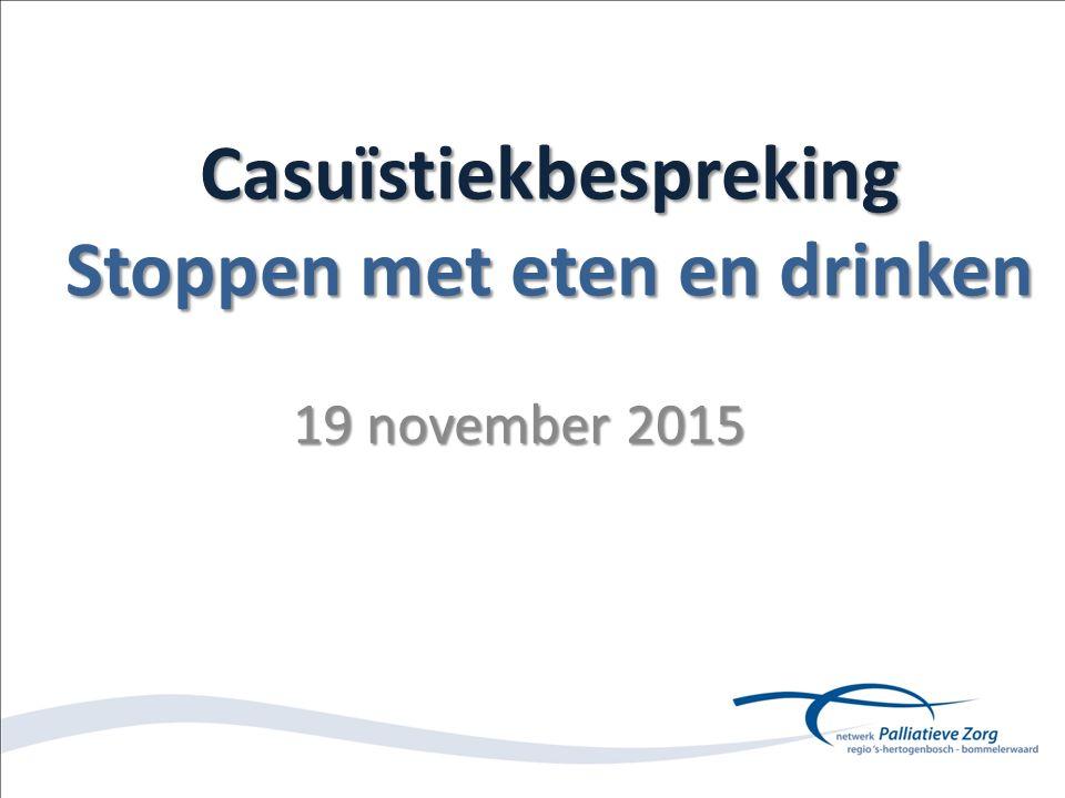 Casuïstiekbespreking Stoppen met eten en drinken 19 november 2015