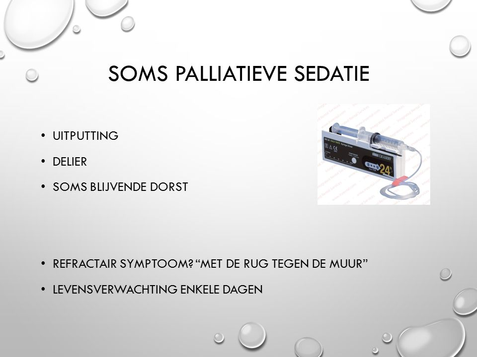 SOMS PALLIATIEVE SEDATIE UITPUTTING DELIER SOMS BLIJVENDE DORST REFRACTAIR SYMPTOOM.