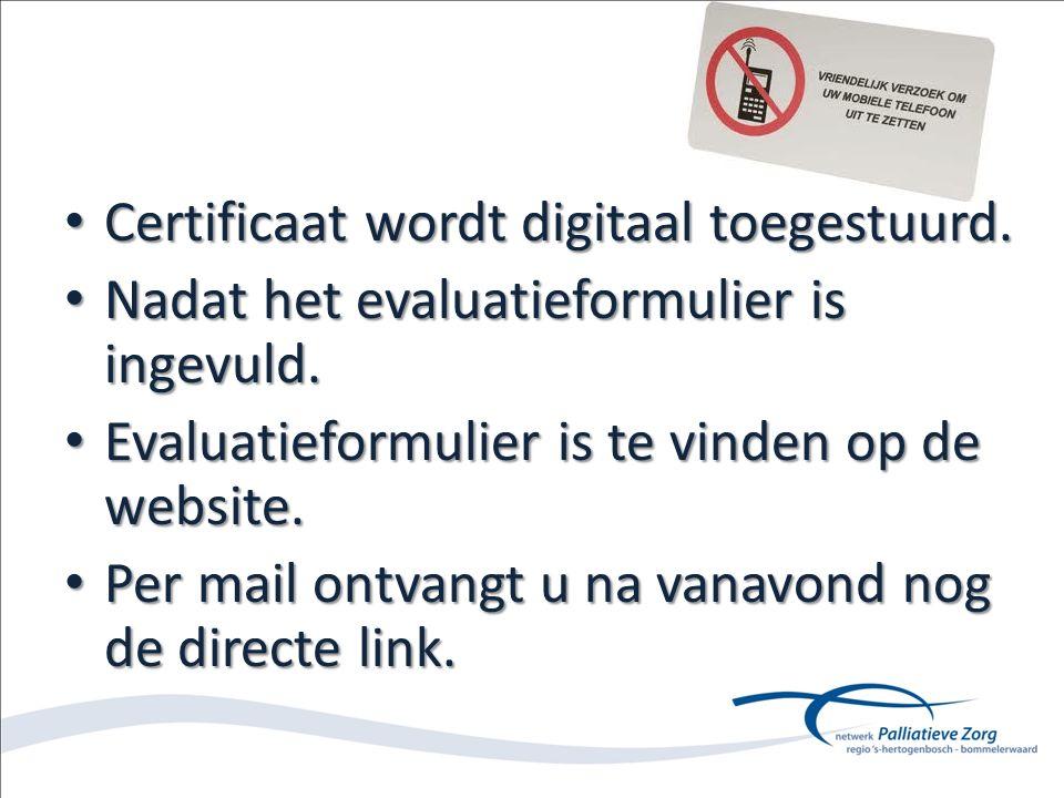 Certificaat wordt digitaal toegestuurd. Certificaat wordt digitaal toegestuurd. Nadat het evaluatieformulier is ingevuld. Nadat het evaluatieformulier