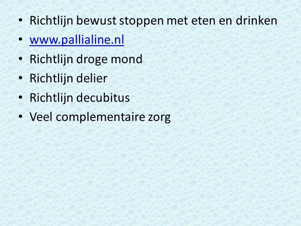 Richtlijn bewust stoppen met eten en drinken www.pallialine.nl Richtlijn droge mond Richtlijn delier Richtlijn decubitus Veel complementaire zorg