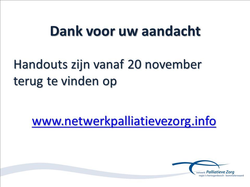 Dank voor uw aandacht Handouts zijn vanaf 20 november terug te vinden op www.netwerkpalliatievezorg.info
