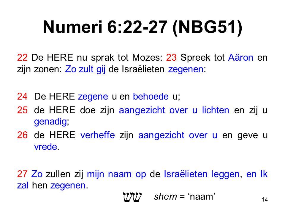 22 De HERE nu sprak tot Mozes: 23 Spreek tot Aäron en zijn zonen: Zo zult gij de Israëlieten zegenen: 24De HERE zegene u en behoede u; 25de HERE doe zijn aangezicht over u lichten en zij u genadig; 26de HERE verheffe zijn aangezicht over u en geve u vrede.