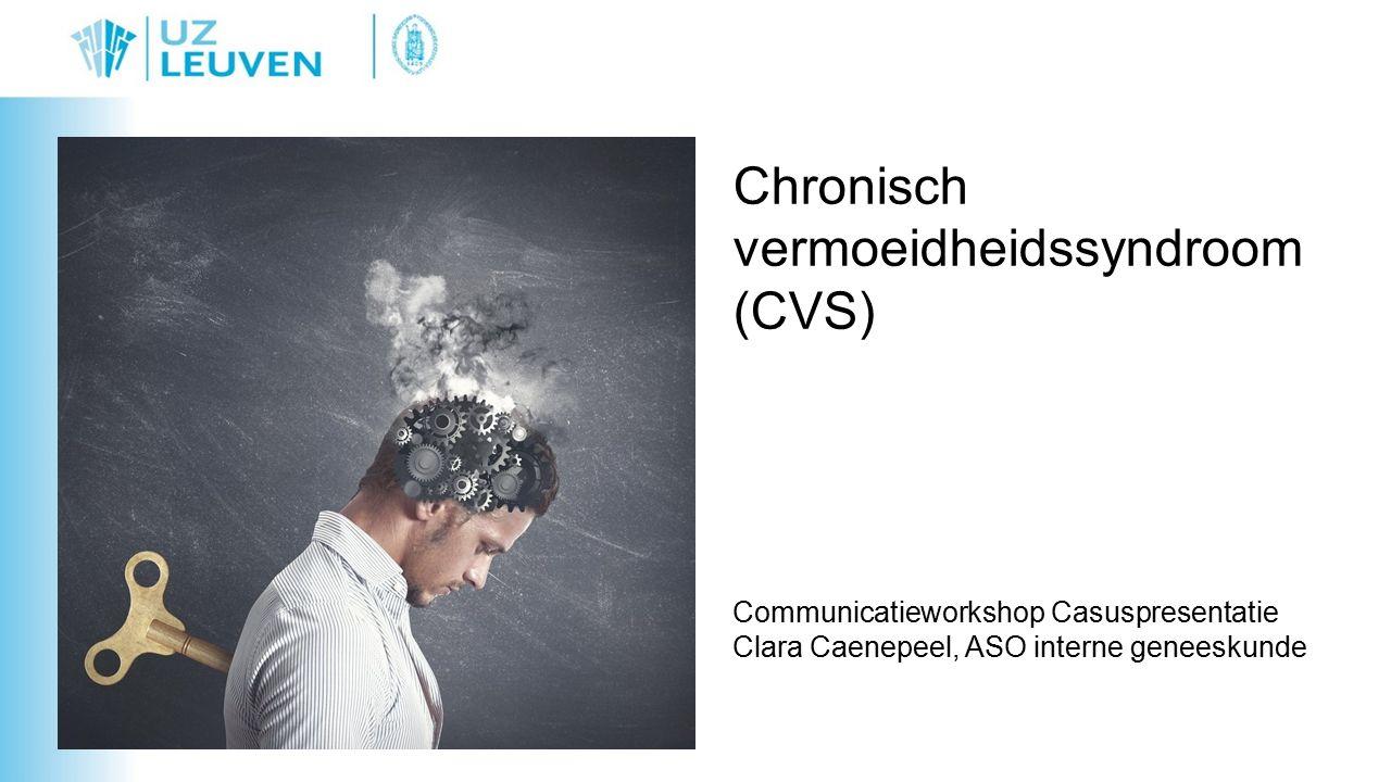 Chronisch vermoeidheidssyndroom (CVS) Communicatieworkshop Casuspresentatie Clara Caenepeel, ASO interne geneeskunde