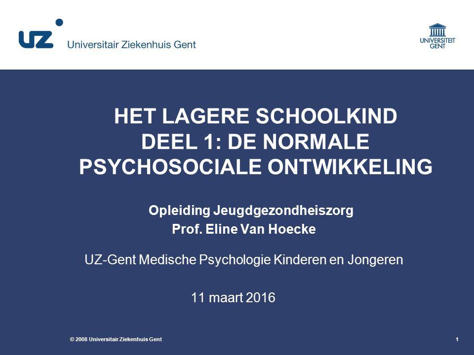 © 2008 Universitair Ziekenhuis Gent1 HET LAGERE SCHOOLKIND DEEL 1: DE NORMALE PSYCHOSOCIALE ONTWIKKELING Opleiding Jeugdgezondheiszorg Prof. Eline Van