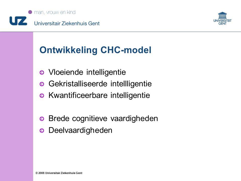13 © 2008 Universitair Ziekenhuis Gent Ontwikkeling CHC-model Vloeiende intelligentie Gekristalliseerde intellligentie Kwantificeerbare intelligentie