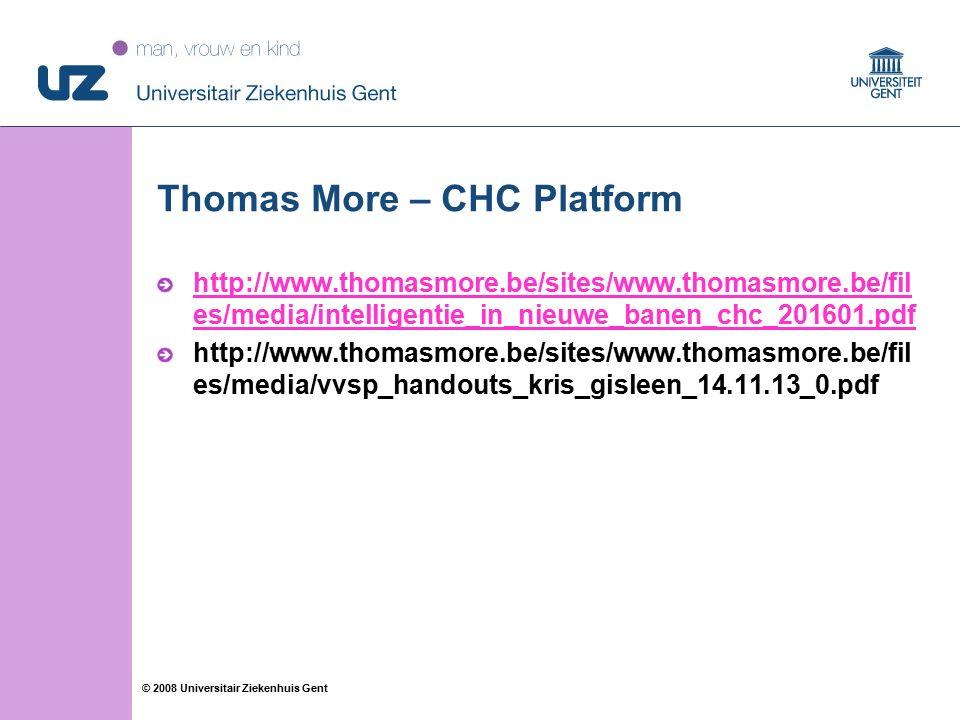 19 © 2008 Universitair Ziekenhuis Gent Thomas More – CHC Platform http://www.thomasmore.be/sites/www.thomasmore.be/fil es/media/intelligentie_in_nieuwe_banen_chc_201601.pdf http://www.thomasmore.be/sites/www.thomasmore.be/fil es/media/vvsp_handouts_kris_gisleen_14.11.13_0.pdf