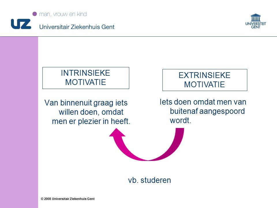 24 © 2008 Universitair Ziekenhuis Gent Van binnenuit graag iets willen doen, omdat men er plezier in heeft. Iets doen omdat men van buitenaf aangespoo