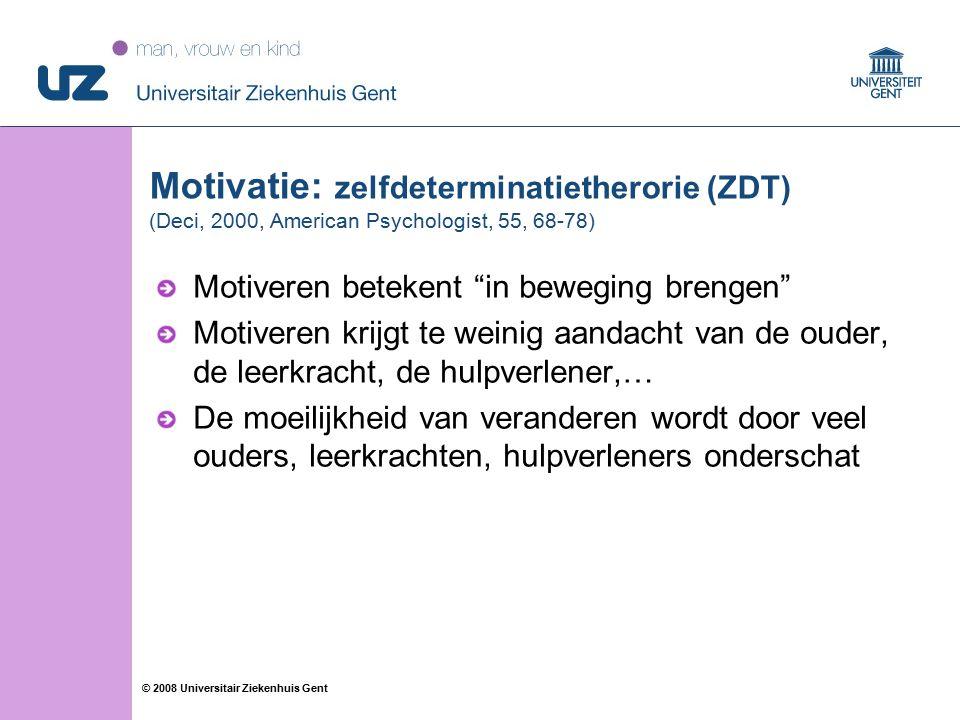 """25 © 2008 Universitair Ziekenhuis Gent Motivatie: zelfdeterminatietherorie (ZDT) (Deci, 2000, American Psychologist, 55, 68-78) Motiveren betekent """"in"""