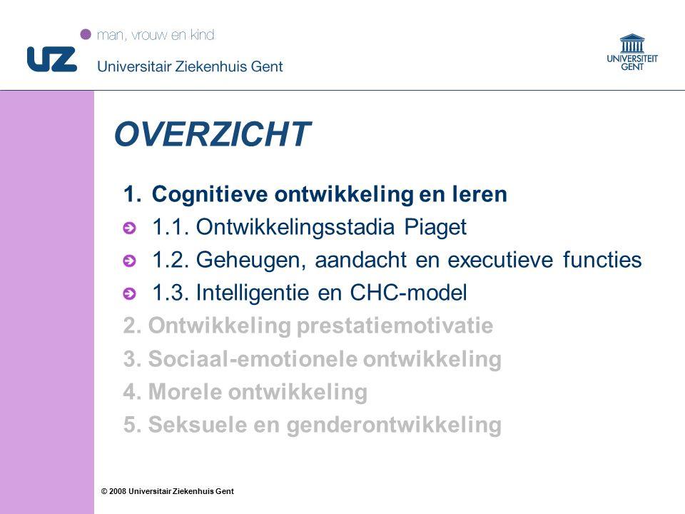 33 © 2008 Universitair Ziekenhuis Gent OVERZICHT 1.Cognitieve ontwikkeling en leren 1.1. Ontwikkelingsstadia Piaget 1.2. Geheugen, aandacht en executi