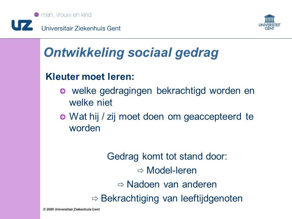 32 © 2008 Universitair Ziekenhuis Gent Kleuter moet leren: welke gedragingen bekrachtigd worden en welke niet Wat hij / zij moet doen om geaccepteerd