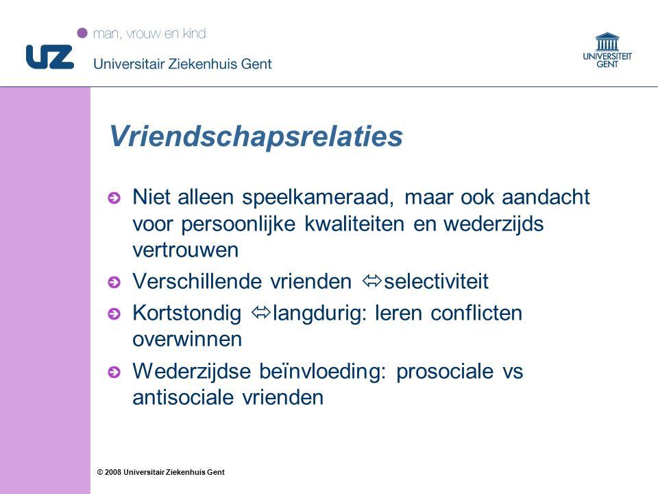 33 © 2008 Universitair Ziekenhuis Gent Vriendschapsrelaties Niet alleen speelkameraad, maar ook aandacht voor persoonlijke kwaliteiten en wederzijds v