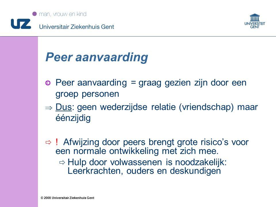 35 © 2008 Universitair Ziekenhuis Gent Peer aanvaarding Peer aanvaarding = graag gezien zijn door een groep personen  Dus: geen wederzijdse relatie (vriendschap) maar éénzijdig  .