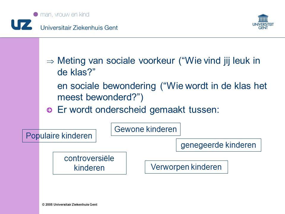 """36 © 2008 Universitair Ziekenhuis Gent  Meting van sociale voorkeur (""""Wie vind jij leuk in de klas?"""" en sociale bewondering (""""Wie wordt in de klas he"""