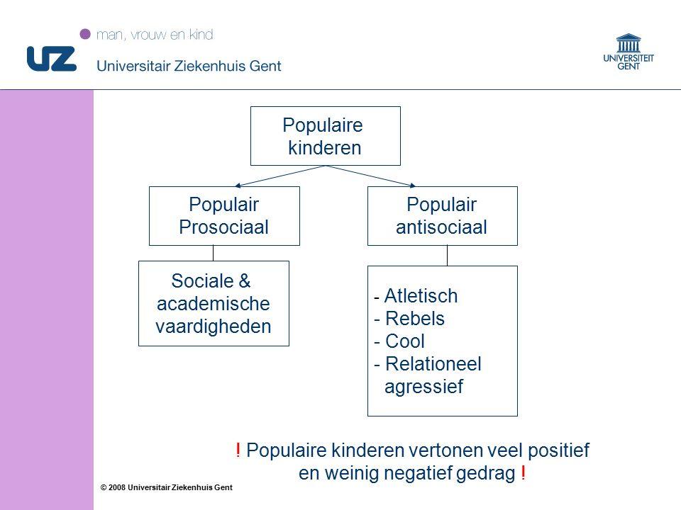 37 © 2008 Universitair Ziekenhuis Gent Populaire kinderen Populair Prosociaal Populair antisociaal Sociale & academische vaardigheden - Atletisch - Rebels - Cool - Relationeel agressief .