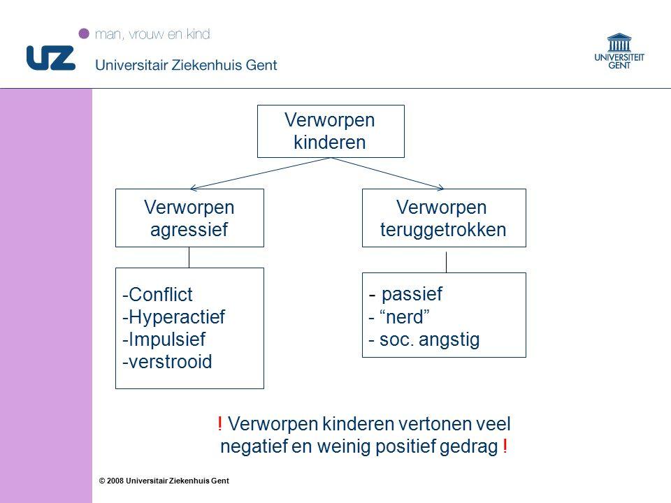 """38 © 2008 Universitair Ziekenhuis Gent Verworpen agressief Verworpen teruggetrokken -Conflict -Hyperactief -Impulsief -verstrooid - passief - """"nerd"""" -"""