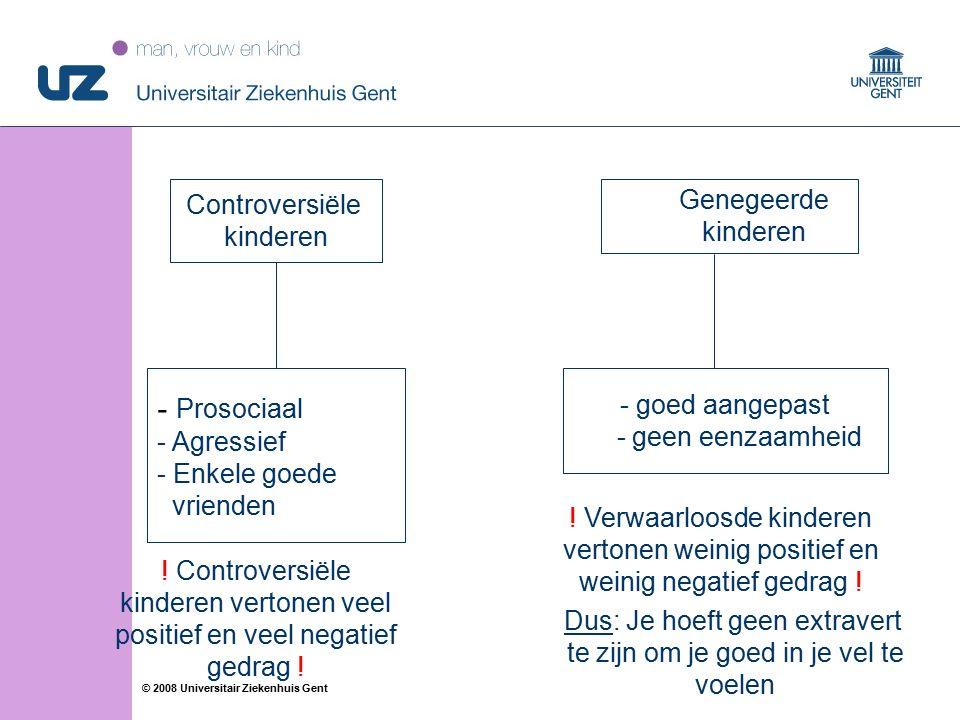 39 © 2008 Universitair Ziekenhuis Gent Controversiële kinderen - Prosociaal - Agressief - Enkele goede vrienden - goed aangepast - geen eenzaamheid Dus: Je hoeft geen extravert te zijn om je goed in je vel te voelen Genegeerde kinderen .