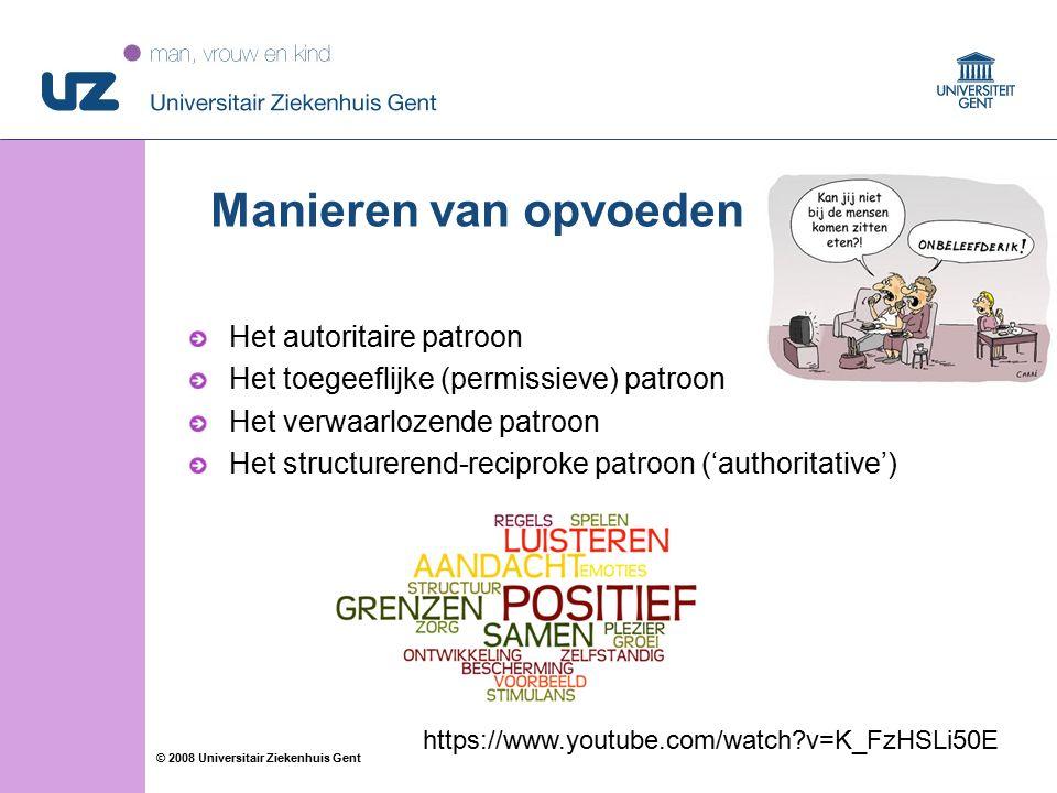 41 © 2008 Universitair Ziekenhuis Gent Manieren van opvoeden Het autoritaire patroon Het toegeeflijke (permissieve) patroon Het verwaarlozende patroon Het structurerend-reciproke patroon ('authoritative') https://www.youtube.com/watch?v=K_FzHSLi50E