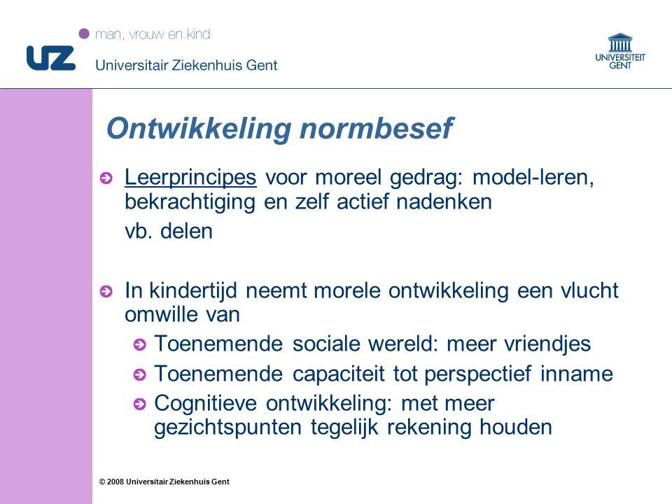 44 © 2008 Universitair Ziekenhuis Gent Ontwikkeling normbesef Leerprincipes voor moreel gedrag: model-leren, bekrachtiging en zelf actief nadenken vb.