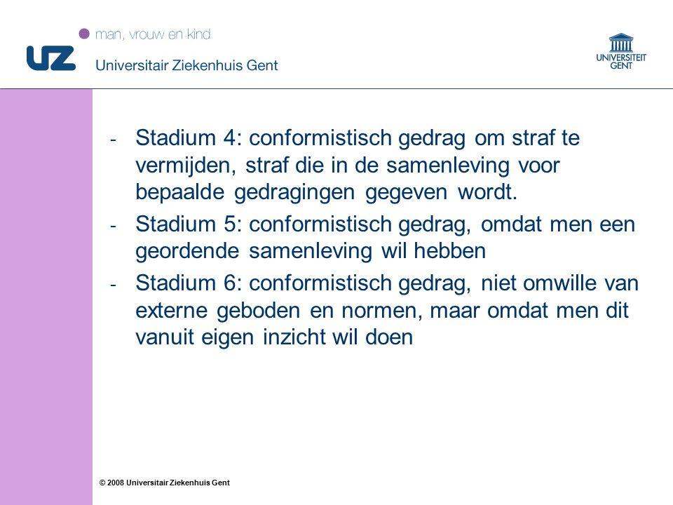 50 © 2008 Universitair Ziekenhuis Gent - Stadium 4: conformistisch gedrag om straf te vermijden, straf die in de samenleving voor bepaalde gedragingen gegeven wordt.