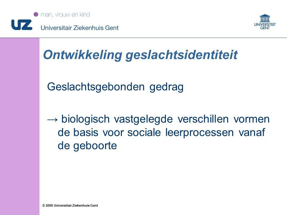 53 © 2008 Universitair Ziekenhuis Gent Ontwikkeling geslachtsidentiteit Geslachtsgebonden gedrag → biologisch vastgelegde verschillen vormen de basis voor sociale leerprocessen vanaf de geboorte