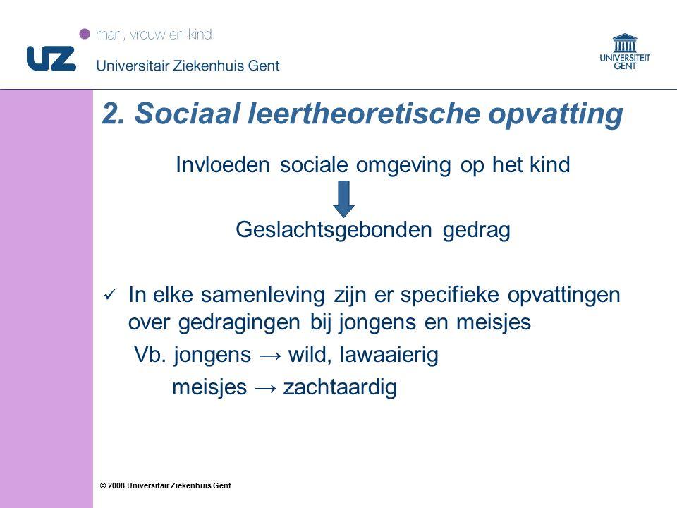 57 © 2008 Universitair Ziekenhuis Gent 2. Sociaal leertheoretische opvatting Invloeden sociale omgeving op het kind Geslachtsgebonden gedrag In elke s