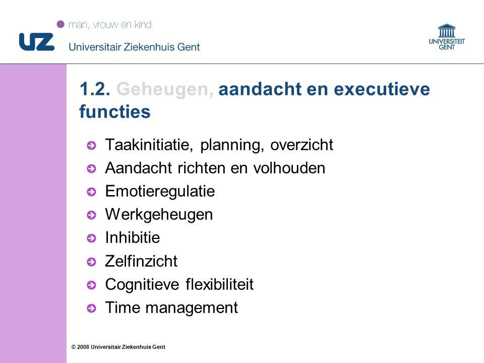 88 © 2008 Universitair Ziekenhuis Gent 1.2. Geheugen, aandacht en executieve functies Taakinitiatie, planning, overzicht Aandacht richten en volhouden