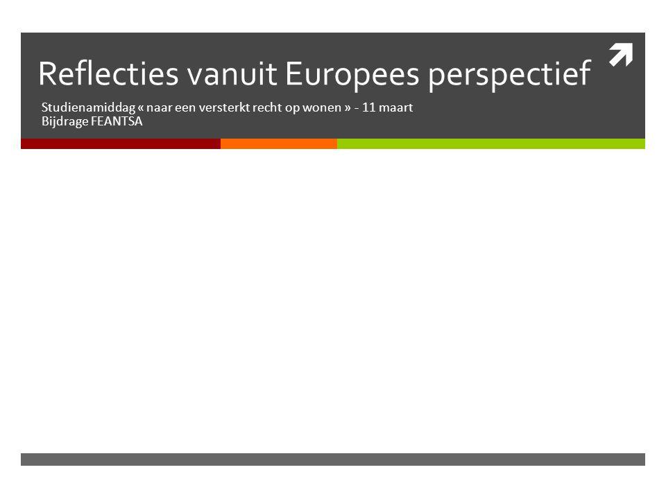  Reflecties vanuit Europees perspectief Studienamiddag « naar een versterkt recht op wonen » - 11 maart Bijdrage FEANTSA