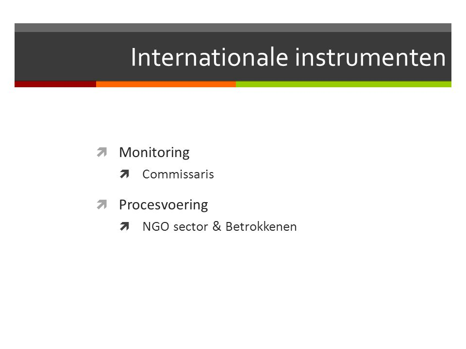 Internationale instrumenten  Monitoring  Commissaris  Procesvoering  NGO sector & Betrokkenen