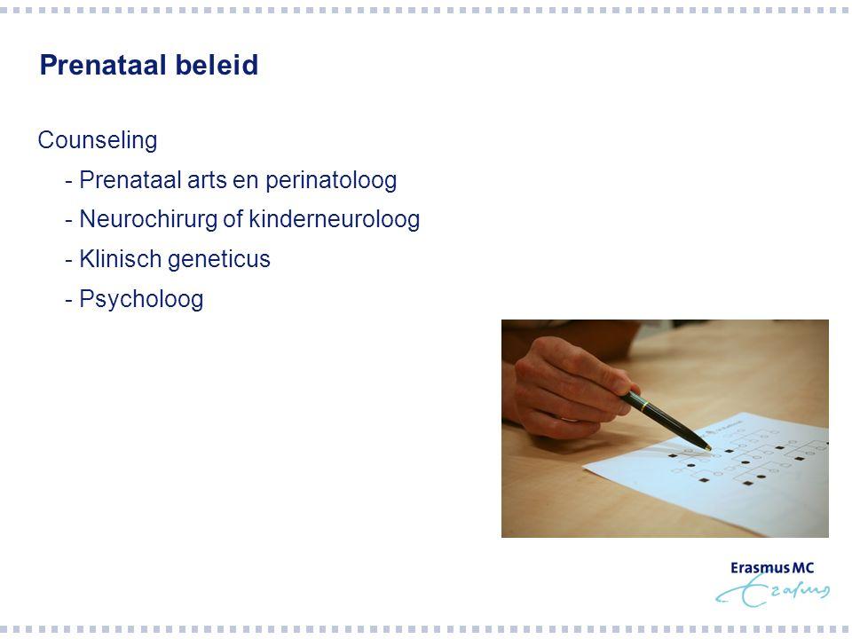 Prenataal beleid Counseling - Prenataal arts en perinatoloog - Neurochirurg of kinderneuroloog - Klinisch geneticus - Psycholoog spina bifida