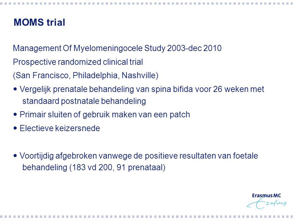 MOMS trial Management Of Myelomeningocele Study 2003-dec 2010 Prospective randomized clinical trial (San Francisco, Philadelphia, Nashville) Vergelijk
