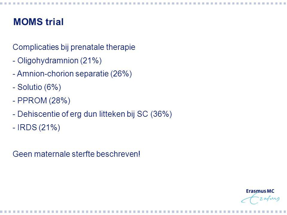 MOMS trial Complicaties bij prenatale therapie - Oligohydramnion (21%) - Amnion-chorion separatie (26%) - Solutio (6%) - PPROM (28%) - Dehiscentie of