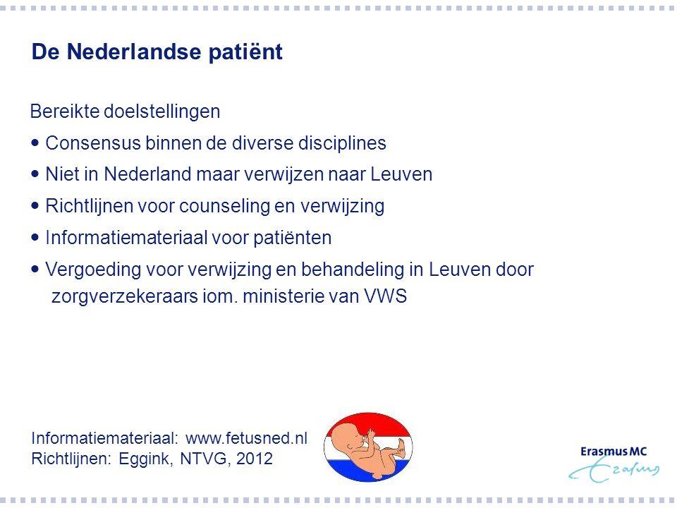De Nederlandse patiënt Bereikte doelstellingen Consensus binnen de diverse disciplines Niet in Nederland maar verwijzen naar Leuven Richtlijnen voor c