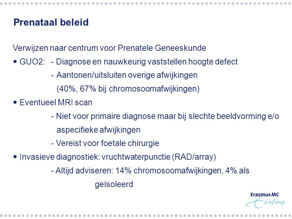 Prenataal beleid Verwijzen naar centrum voor Prenatele Geneeskunde GUO2:- Diagnose en nauwkeurig vaststellen hoogte defect -Aantonen/uitsluiten overig