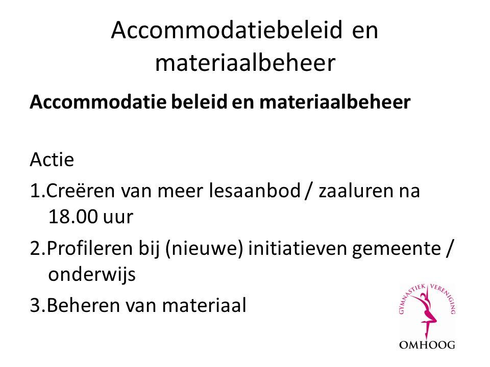 Accommodatiebeleid en materiaalbeheer Actie 1.Creëren van meer lesaanbod / zaaluren na 18.00 uur 2.Profileren bij (nieuwe) initiatieven gemeente / onderwijs 3.Beheren van materiaal