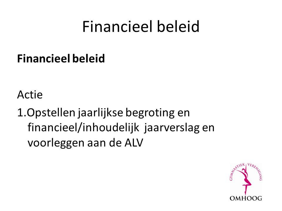 Financieel beleid Actie 1.Opstellen jaarlijkse begroting en financieel/inhoudelijk jaarverslag en voorleggen aan de ALV