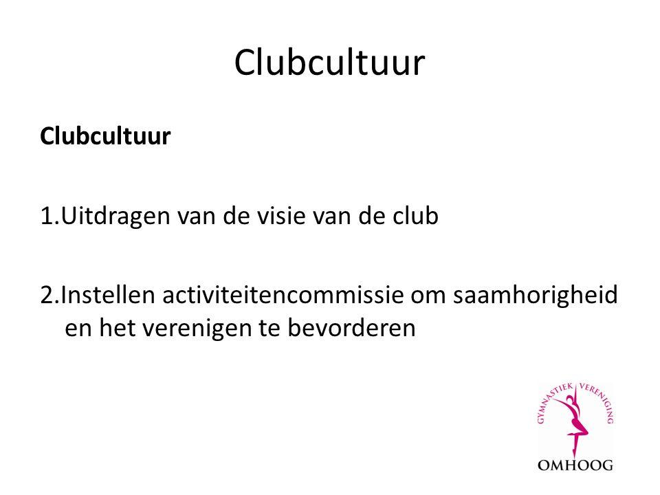 Clubcultuur 1.Uitdragen van de visie van de club 2.Instellen activiteitencommissie om saamhorigheid en het verenigen te bevorderen